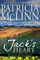 Jack's Heart (Wyoming Wildflowers series) ebook by Patricia McLinn