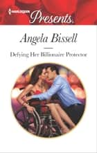 Defying Her Billionaire Protector ebook by Angela Bissell