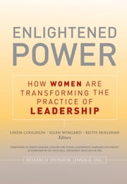 Enlightened Power: How Women are Transforming the Practice of Leadership ebook by Lin Coughlin,Ellen Wingard,Keith Hollihan