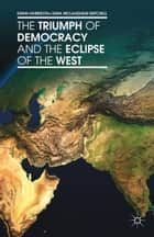 The Triumph of Democracy and the Eclipse of the West ebook by S. Mitchell,Sara McLaughlin Mitchell,Ewan Harrison