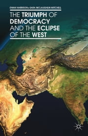 The Triumph of Democracy and the Eclipse of the West ebook by E. Harrison,S. Mitchell,Sara McLaughlin Mitchell