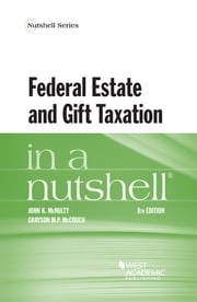 Federal Estate and Gift Taxation in a Nutshell ebook by John McNulty,Grayson McCouch