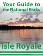 Your Guide to Isle Royale National Park ebook by Michael Joseph Oswald