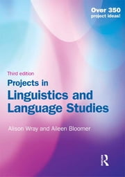 Projects in Linguistics and Language Studies, Third Edition ebook by Alison Wray,Aileen Bloomer