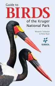 Guide to Birds of the Kruger National Park ebook by Warwick Tarboton,Peter Ryan