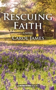 Rescuing Faith - A Novel 電子書 by Carol James