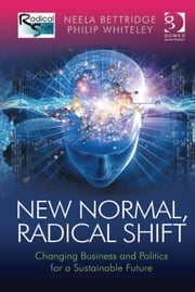 New Normal, Radical Shift - Changing Business and Politics for a Sustainable Future ebook by Mr Philip Whiteley,Ms Neela Bettridge