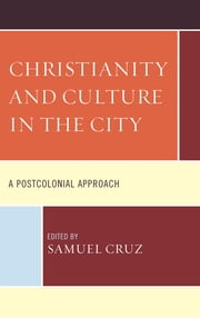 Christianity and Culture in the City - A Postcolonial Approach ebook by Samuel Cruz,Peter Savastano,Edgar Rivera,Nicolas Dumit Estevez,Michelle L. Nickens,Charlene Sinclair,Elieser Valentin,David Traverzo