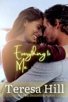 Everything To Me (Book 5) - Everything To Me, #5 ebook by
