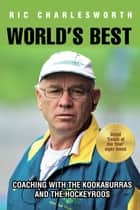 World's Best - Coaching with the kookaburras and the hockeyroos ebook by Ric Charlesworth