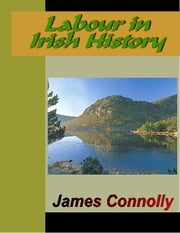 Labour in Irish History ebook by Connolly, James