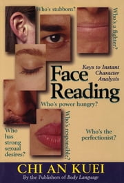 Face Reading - Keys to Instant Character Analysis ebook by Chi An Kuei