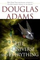 Life, the Universe and Everything eBook by Douglas Adams