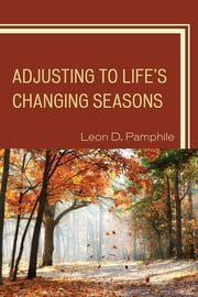 Adjusting to Life's Changing Seasons ebook by Leon D. Pamphile