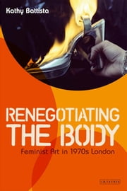 Renegotiating the Body - Feminist Art in 1970s London ebook by Kathy Battista