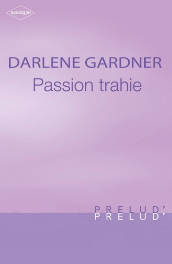 Passion trahie (Harlequin Prélud') ebook by Darlene Gardner