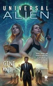 Universal Alien - Alien Novels, Book 10 ebook by Gini Koch