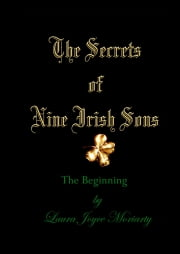 The Secrets of Nine Irish Sons I: The Beginning ebook by Laura Joyce Moriarty