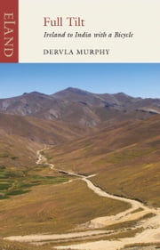 Full Tilt - Ireland to India with a Bicycle ebook by Dervla Murphy