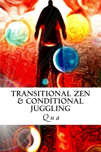 Transitional Zen & Conditional Juggling ebook by Qua,Jeffrey Boyer