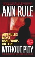 Without Pity: Ann Rule's Most Dangerous Killers ebook by Ann Rule