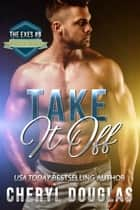 Take It Off (The Exes #6) ebook by Cheryl Douglas