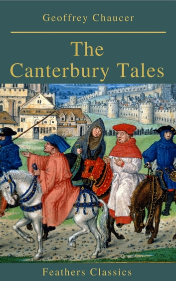 The Canterbury Tales (Feathers Classics) eBook by Geoffrey Chaucer