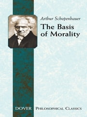 The Basis of Morality ebook by Arthur Schopenhauer,Arthur Brodrick Bullock