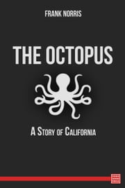 The Octopus: A Story of California ebook by Frank Norris