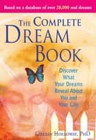 The Complete Dream Book - Discover What Your Dreams Reveal about You and Your Life eBook by Gillian Holloway