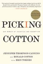 Picking Cotton - Our Memoir of Injustice and Redemption ebook by Jennifer Thompson-Cannino, Ronald Cotton, Erin Torneo