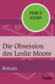 Die Obsession des Leslie Moore - Roman ebook by Percy Kemp