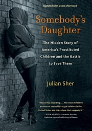Somebody's Daughter: The Hidden Story of America's Prostituted Children and the Battle to Save Them ebook by Sher, Julian