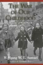The War of Our Childhood ebook by Wolfgang W. E. Samuel