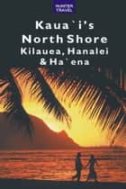 Kaua`i's North Shore: Kilauea, Hanalei, Ha`ena ebook by Heather  McDaniel
