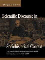 Scientific Discourse in Sociohistorical Context - The Philosophical Transactions of the Royal Society of London, 1675-1975 ebook by Dwight Atkinson