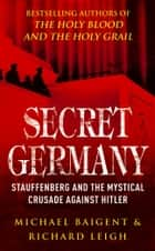 Secret Germany ebook by Michael Baigent, Richard Leigh