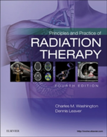 Principles and Practice of Radiation Therapy - E-Book ebook by Charles M. Washington, MBA, RT(T), FASRT,Dennis T. Leaver, MS, RT(R)(T), FASRT