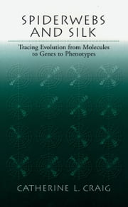 Spiderwebs and Silk: Tracing Evolution From Molecules to Genes to Phenotypes ebook by Catherine L. Craig