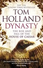 Dynasty - The Rise and Fall of the House of Caesar eBook by Tom Holland