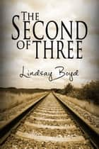 The Second of Three ebook by Lindsay Boyd