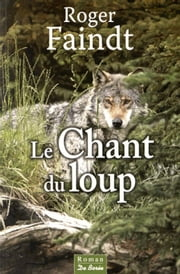 Le Chant du loup ebook by Roger Faindt