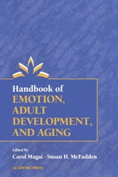 Handbook of Emotion, Adult Development, and Aging ebook by Magai, Carol