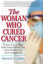 The Woman Who Cured Cancer ebook by Edmond G Addeo