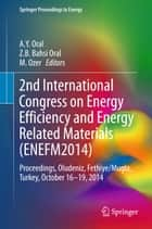 2nd International Congress on Energy Efficiency and Energy Related Materials (ENEFM2014) - Proceedings, Oludeniz, Fethiye/Mugla, Turkey, October 16-19, 2014 ebook by Jean-Paul Ducrotoy, Mike Elliott, A.Y Oral,...