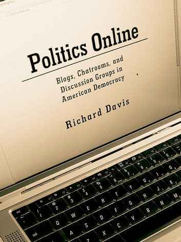 Politics Online - Blogs, Chatrooms, and Discussion Groups in American Democracy ebook by Richard Davis