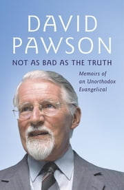 Not As Bad As The Truth - The Musings and Memoirs of David Pawson ebook by David Pawson