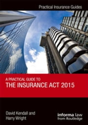 A Practical Guide to the Insurance Act 2015 ebook by David Kendall, Harry Wright