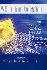 Wired for Learning: An Educators Guide to Web 2.0 ebook by Kidd, Terry T.