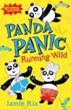 Panda Panic - Running Wild (Awesome Animals) ebook by Jamie Rix, Sam Hearn